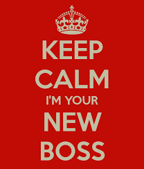 Keep calm I am your new boss