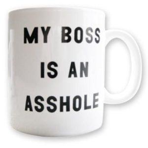 My boss is an asshole mug picture